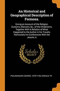 An Historical and Geographical Description of Formosa.: Giving an Account of the Religion,...