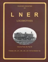 Yeadon Register of LNER Locomotives: Volume 46 Part B: Classes J50, J51, J84, J85, J93, N19 & M and GN 16A