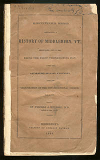 Semicentennial Sermon, Containing a History of Middlebury, VT., Delivered, Dec 3, 1840, Being the First Thanksgiving Day, After the Expiration of Half a Century from the Organization of the Congregational Church, Sept. 5, 1790