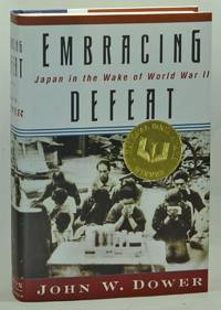 Embracing Defeat: Japan in the Wake of World War II by Dower, John W - 1999