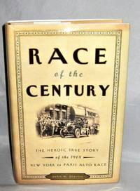 Race of the Century :  The Heroic True Story of the 1908 New York to Paris Auto Race by Julie M.. Fenster - First Edition - 2005 - from Books About The South and Biblio.com