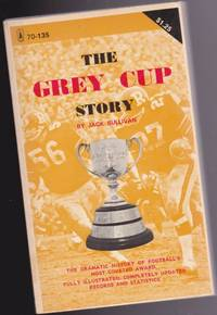 image of The Grey Cup Story:  The Dramatic History of Football's Most Coveted Award  -fully illustrated completely updated records & statistics
