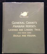 HISTORY IN BRIEF OF 'LEOPARD' AND 'LINDEN GENERAL GRANT'S ARABIAN STALLIONS PRESENTED TO HIM BY THE SULTAN OF TURKEY IN 1879 ALSO THEIR SONS 'GENERAL BEALE', 'HEGIRA', AND 'ISLAM' BRED BY RANDOLP HUNTINGTON. ALSO REFERENCE TO THE CELEBRATED STALLION 'HENRY CLAY'