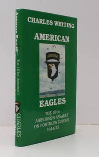 American Eagles. The 101st Airborne Assault on Fortress Europe 1944/45. FINE COPY IN UNCLIPPED DUSTWRAPPER