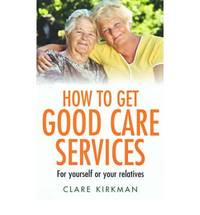 How to Get Good Care Services: For yourself or your relatives