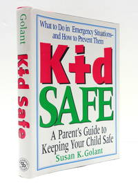 Kid Safe: A Parent's Guide to Keeping Your Child Safe