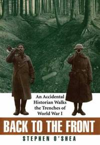 Back to the Front : An Accidental Historian Walks the Trenches of World War I