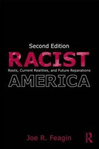 Racist America : Roots, Current Realities and Future Reparations