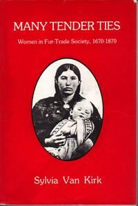 image of Many Tender Ties: Women in Fur-Trade Society, 1670-1870