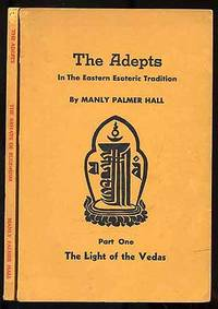 The Adepts In the Eastern Esoteric Tradition: Parts One: The Light of the Vedas and Part Two: The Arhats of Buddhism