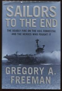 Sailors to the End ;  The Deadly Fire on the USS Forrestal and the Heroes  Who Fought It  The Deadly Fire on the USS Forrestal and the Heroes Who  Fought It