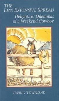 The Less Expensive Spread : The Delights and Dilemmas of a Weekend Cowboy by Irving Townsend - Paperback - 1990 - from ThriftBooks and Biblio.com