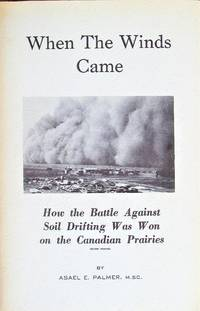 image of When the Winds Came. How the Battle Against Soil Drifting Was Won on the Canadian Prairies