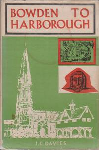 Bowden to Harborough: The Story of the Town of Market Harborough and Its Two Villages, Great Bowden and Little Bowden
