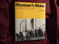 Steamer's Wake. Voyaging Down the Old Marine Highways of Puget Sound, British Columbia, and...