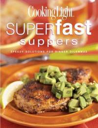 Cooking Light? Superfast Suppers : Speedy Solutions for Dinner Dilemmas