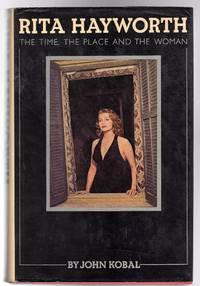 Rita Hayworth : The Time, the Place and the Woman by  John Kobal  - First  Edition  - 1977  - from YesterYear Books (SKU: 070092)