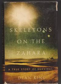 Skeletons on the Zahara by Dean King - First Edition - 2004 - from Charlie's Books and Biblio.co.uk