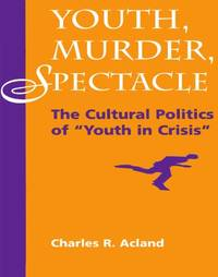 """Youth, Murder, Spectacle: The Cultural Politics Of """"""""Youth In..."""