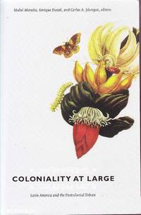 Coloniality at Large: Latin America and the Postcolonial Debate