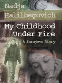 My Childhood Under Fire: A Sarajevo Diary by Nadja Halilbegovich - 2008-07-04