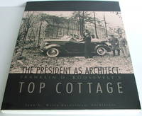 The President as Architect : Franklin D. Roosevelt's Top Cottage [Signed]
