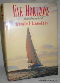 Far Horizons; A Celebration of Cruising Under Sail by Various Authors - First (No Additional printings) - 1988 - from Dave Shoots, Bookseller and Biblio.com