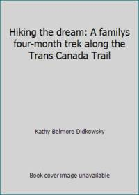 Hiking the dream: A familys four-month trek along the Trans Canada Trail by Kathy Belmore Didkowsky - Paperback - 2002 - from ThriftBooks and Biblio.com