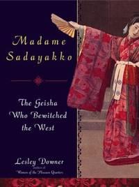Madame Sadayakko : The Geisha Who Bewitched the West