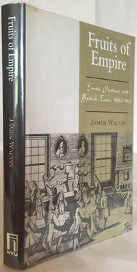 Fruits of Empire: Exotic Produce and British Taste, 1660-1800 by  James Walvin - Hardcover - 1997 - from Foster Books (SKU: 41735)