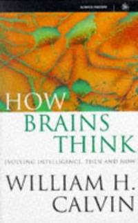 How Brains Think: Evolving Intelligence, Then and Now (Science Masters)