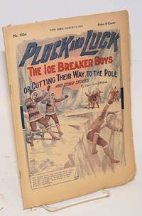 Pluck and Luck. The Ice Breaker Boys, or Cutting Their Way to the Pole, and Other Stories. March 14, 1928 by  Capt. Thos. H Wilson - 1928 - from Bolerium Books Inc., ABAA/ILAB (SKU: 226554)
