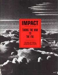 Impact-Taking The War To The Foe-The Army Air Forces Confidential Picture History Of WWII Fourteen Retrospective Essays