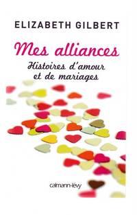 MES ALLIANCES ; HISTOIRES D'AMOUR ET DE MARIAGES