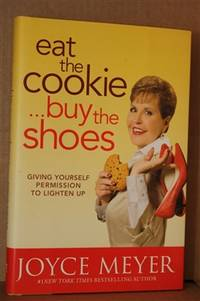 Eat the Cookie...Buy the Shoes  Giving Yourself Permission to Lighten Up