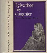 I GIVE THEE MY DAUGHTER: a study of Marriage and Hierarchy among the Anavil Brahmans of South Gujarat.