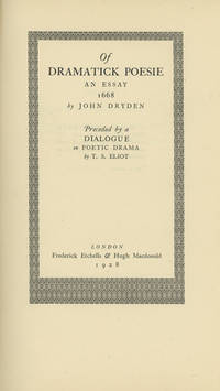 Of Dramatick Poesie. An Essay 1668 by John Dryden. Preceded by a Dialogue on Poetic Drama by T. S. Eliot