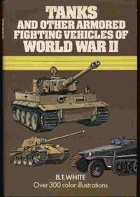 Tanks and Other Armoured Fighting Vehicles of World War II by B.T. White