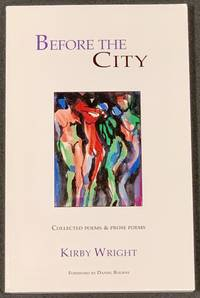 BEFORE The CITY.  Collected Poems & Prose Poems.; Foreword by Daniel Bourne