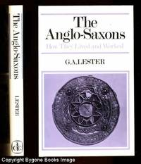 THE ANGLO-SAXONS How They Lived and Worked