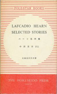 LAFCADIO HEARN SELECTED STORIES ... Edited with Translation and Notes by Hideo Nakanishi ..