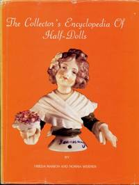 The Collector's Encyclopedia of Half-Dolls by Frieda Marion & Norma Werner - 1979
