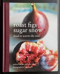 Roast Figs Sugar Snow. Food to Warm the Soul. Updated Edition with New Recipes.