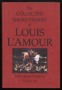 The Collected Short Stories of Louis L'Amour, Volume 6 ;  The Crime  Stories    The Crime Stories by  Louis L'Amour - First Printing - 2008 - from E Ridge fine Books and Biblio.co.uk
