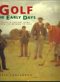 Golf the Early Days.  Royal & Ancient Game From Its Origins to 1939
