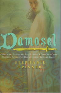 DAMOSEL: In Which the Lady of the Lake Renders a Frank and Often Startling Account of her Wondrous Life and Times.