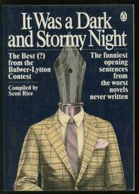 It Was a Dark and Stormy Night: The Best(?) From the Bulwer-Lytton Contest, the Funniest Opening Sentences From the Worst Novels Never Written