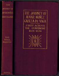 The Journey of Alvarez Nunez Cabeza De Vaca  and His Companions from Florida to the Pacific 1528-1536