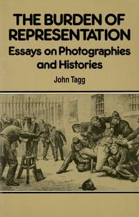 THE BURDEN OF REPRESENTATION:; ESSAYS ON PHOTOGRAPHIES AND HISTORIES
