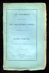 An Address Delivered before the New York Historical Society, February 23, 1852 by Daniel Webster